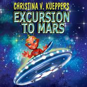 Excursion to Mars by  Christina V. Kueppers audiobook