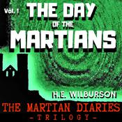 The Day Of The Martians: The Martian Diaries, Volume 1  by  H E Wilburson audiobook