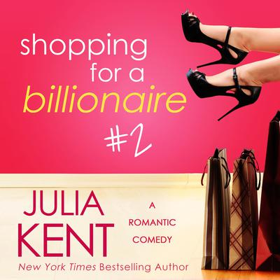 Shopping for a Billionaire 2 by Julia Kent audiobook