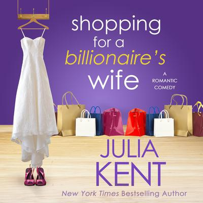 Shopping for a Billionaire's Wife by Julia Kent audiobook