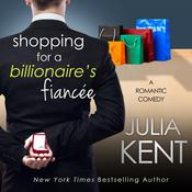 Shopping for a Billionaire's Fiancee by  Julia Kent audiobook