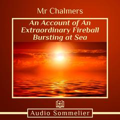 An Account of An Extraordinary Fireball Bursting at Sea by Mr. Chalmers audiobook