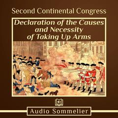 Declaration of the Causes and Necessity of Taking Up Arms by Second Continental Congress audiobook