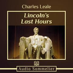 Lincoln's Last Hours by Charles Leale audiobook