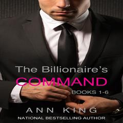 Billionaire's Command, The: Boxed Set Volumes 1-6 (The Submissive Series) by Ann King audiobook