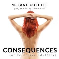 Consequences (of defensive adultery) by M. Jane Colette audiobook