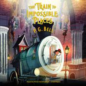 The Train to Impossible Places by  P. G.  Bell audiobook