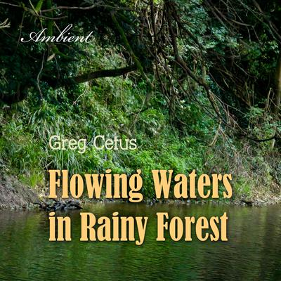Flowing Waters in Rainy Forest: Ambient Nature Sounds by Greg Cetus audiobook