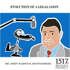 Evolution Of A Legal Loon by John Warwick Montgomery audiobook