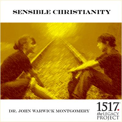 Sensible Christianity by John Warwick Montgomery audiobook