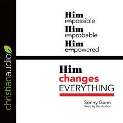 Him Changes Everything by Sonny Gann audiobook
