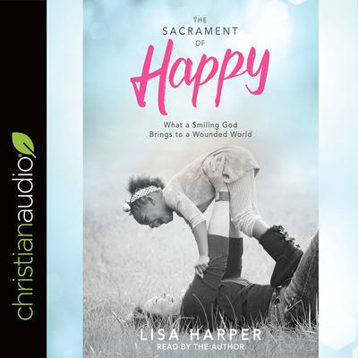 The Sacrament of Happy by Lisa Harper audiobook