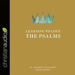 Learning to Love the Psalms by W. Robert Godfrey audiobook
