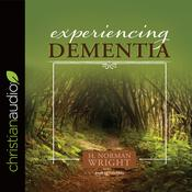 Experiencing Dementia by  H. Norman Wright audiobook
