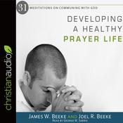 Developing a Healthy Prayer Life by  Joel R. Beeke audiobook
