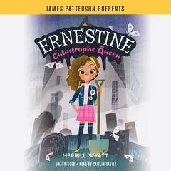 Ernestine, Catastrophe Queen by Merrill Wyatt audiobook