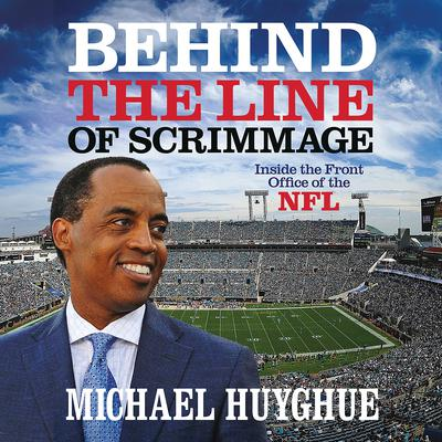 Behind the Line of Scrimmage by Michael Huyghue audiobook