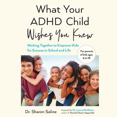 What Your ADHD Child Wishes You Knew by Sharon Saline audiobook