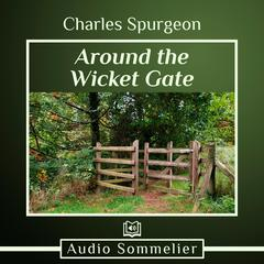 Around the Wicket Gate by Charles H. Spurgeon audiobook