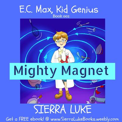 E.C. Max, Kid Genius Mighty Magnet by Sierra Luke audiobook