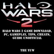Halo Wars 2 Game Download, PC, Gameplay, Tips, Cheats, Guide Unofficial by  Joshua Abbott audiobook