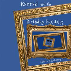 Konrad and the Birthday Painting by Sandra R. Andersson audiobook