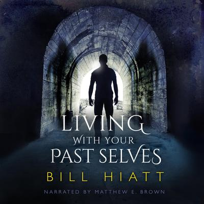 Living with Your Past Selves by Bill Hiatt audiobook
