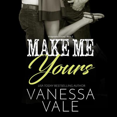 Make Me Yours by Vanessa Vale audiobook