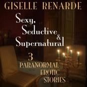 Sexy, Seductive and Supernatural by  Giselle Renarde audiobook