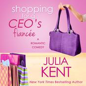 Shopping for a CEO's Fiancee by  Julia Kent audiobook