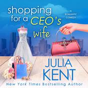 Shopping for a CEO's Wife by  Julia Kent audiobook