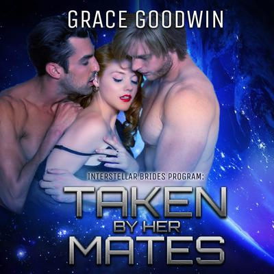 Taken by Her Mates by Grace Goodwin audiobook
