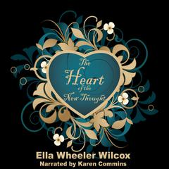 The Heart of the New Thought by Ella Wheeler Wilcox audiobook