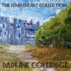 The Pendlehurst Collection by Daphne Coleridge audiobook