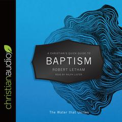 A Christian's Quick Guide to Baptism by Robert Letham audiobook