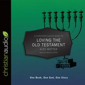 A Christian's Quick Guide to Loving The Old Testament by  Alec Motyer audiobook