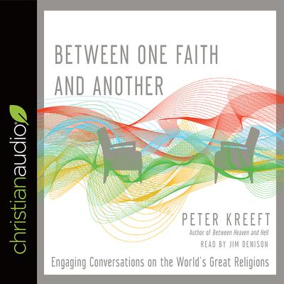 Between One Faith and Another by Peter Kreeft audiobook