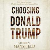 Choosing Donald Trump by  Stephen Mansfield audiobook
