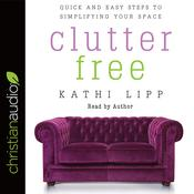 Clutter Free by  Kathi Lipp audiobook