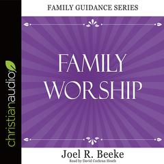 Family Worship by Joel R. Beeke audiobook