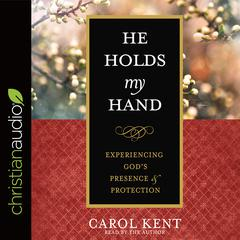 He Holds My Hand by Carol Kent audiobook