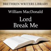 Lord Break Me! by  William MacDonald audiobook