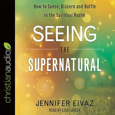 Seeing the Supernatural by Jennifer Eivaz audiobook