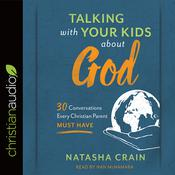 Talking with Your Kids about God by  Natasha Crain audiobook