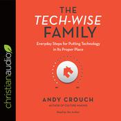 The Tech-Wise Family by  Andy Crouch audiobook