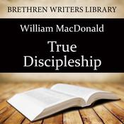 True Discipleship by  William MacDonald audiobook