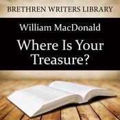 Where Is Your Treasure? by  William MacDonald audiobook