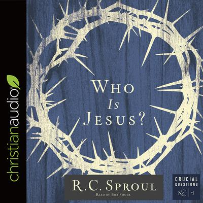 Who Is Jesus? by R. C. Sproul audiobook