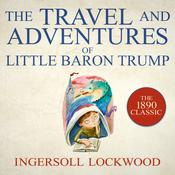 The Travel and Adventures of Little Baron Trump by  Ingersoll Lockwood audiobook