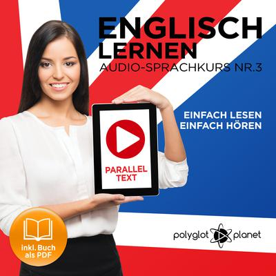 Englisch Lernen - Einfach Lesen - Einfach Hören [German Edition]: Paralleltext Audio-Sprachkurs Nr. 3 - Der Englisch Easy Reader - Easy Audio Sprachkurs by Polyglot Planet audiobook